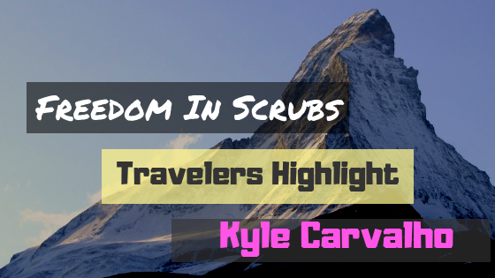 Freedom In Scrubs Traveler Highlight: Kyle Carvalho