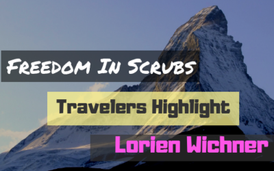 Freedom In Scrubs Traveler Highlight: Lorien Wichner