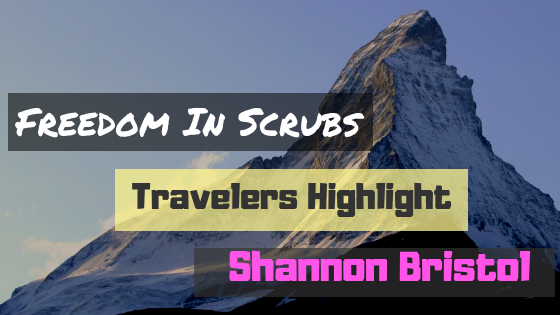Freedom In Scrubs Traveler Highlight: Shannon Bristol